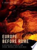"""""""Europe Before Rome: A Site-by-Site Tour of the Stone, Bronze, and Iron Ages"""" by T. Douglas Price"""