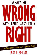 What s So Wrong with Being Absolutely Right  Book