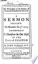 The Wickedness of the Pretence of Treason & Rebellion for God's Sake. A Sermon [on John Xvi. 2] Preach'd ... November the 5th, Etc