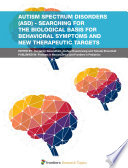 Autism Spectrum Disorders (ASD) - Searching for the Biological Basis for Behavioral Symptoms and New Therapeutic Targets