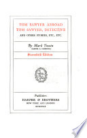Stormfield Edition of the Writings of Mark Twain [pseud.].: Tom Sawyer abroad. Tom Sawyer detective