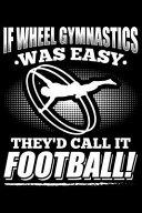 If Wheel Gymnastics Was Easy They d Call It Football