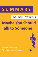 Summary of Lori Gottlieb s Maybe You Should Talk to Someone