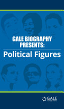 Gale Biography Presents  Political Figures