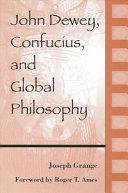 John Dewey, Confucius, and Global Philosophy