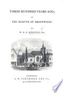 Three Hundred Years Ago Or The Martyr Of Brentwood Book PDF