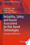 """Reliability, Safety and Hazard Assessment for Risk-Based Technologies: Proceedings of ICRESH 2019"" by Prabhakar V. Varde, Raghu V. Prakash, Gopika Vinod"