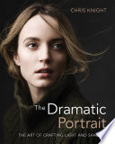 """The Dramatic Portrait: The Art of Crafting Light and Shadow"" by Chris Knight"
