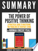 Summary Of The Power Of Positive Thinking  A Practical Guide To Mastering The Problems Of Everyday Living  By Dr  Norman Vincent Peale Book
