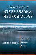 Pocket Guide to Interpersonal Neurobiology  An Integrative Handbook of the Mind  Norton Series on Interpersonal Neurobiology