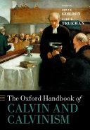 The Oxford Handbook of Calvin and Calvinism