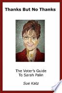Thanks But No Thanks, The Voter's Guide to Sarah Palin by Sue Katz,Sandy Oppenheimer,Stephen Windwalker PDF