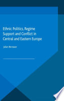 Ethnic Politics  Regime Support and Conflict in Central and Eastern Europe