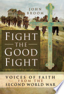 Fight the Good Fight  Voices of Faith from the Second World War