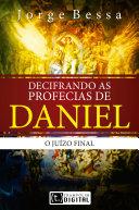 Decifrando as profecias de Daniel, o juízo final