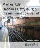 Dachau`s Gettysburg or the imminent downfall of an offenders`town ebook