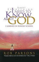 Almost Everything I Need to Know about God I Learned in Sunday School
