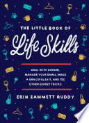 The little book of life skills : deal with dinner, manage your email, make a graceful exit, and 152 other expert tricks
