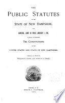 The Public Statutes of the State of New Hampshire and General Laws in Force January 1  1901