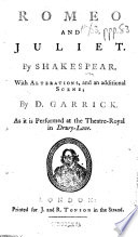 Romeo and Juliet     With alterations  and an additional scene  by D  Garrick  As it is performed at the Theatre Royal in Drury Lane