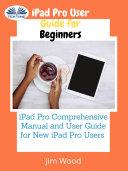 Ipad pro user guide for beginners [Pdf/ePub] eBook