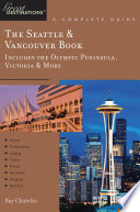 Explorer S Guide The Seattle Vancouver Book Includes The Olympic Peninsula Victoria More A Great Destination
