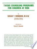 TWELVE COUNSELING PROGRAMS FOR CHILDREN AT RISK