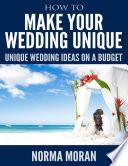 How to Make Your Wedding Unique   Unique Wedding Ideas On a Budget