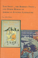 Tom Swift The Bobbsey Twins And Other Heroes Of American Juvenile Literature