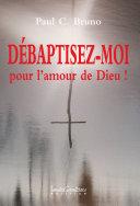 DÉBAPTISEZ-MOI, pour l'amour de Dieu ! Pdf/ePub eBook