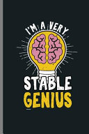 I m A Very Stable Genius