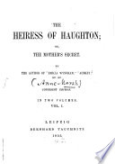 The Heiress of Haughton  Or the Mother s Secret