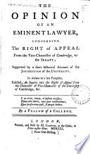 The Opinion Of An Eminent Lawyer Concerning The Right Of Appeal From The Vice Chancellor Of Cambridge To The Senate
