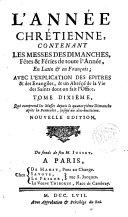 L ́ Année chrétienne contenant les Messes des Dimanches,Fêtes et Feries de toute l ́Année en Latin et François...
