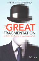 The great fragmentation : and why the future of all business is small