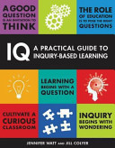 IQ  a Practical Guide to Inquiry Based Learning
