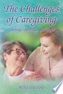 The Challenges Of Caregiving Seeing Serving Solving