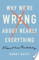 Why We re Wrong About Nearly Everything