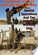 Cry Havoc And Let Slip The Dogs Of War     Special Operations And The Military Working Dog