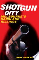 Shotgun City: Melbourne's Gangland Killings - Paul Anderson