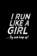 I Run Like a Girl    Try and Keep Up