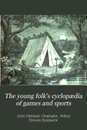 The Young Folk's Cyclopædia of Games and Sports