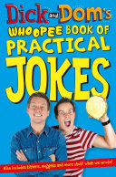 Dick and Dom   s Whoopee Book of Practical Jokes