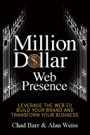 Million Dollar Web Presence  Leverage the Web to Build Your Brand and Transform Your Business