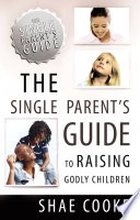 The Single Parent S Guide To Raising Godly Children