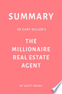 Summary of Gary Keller   s The Millionaire Real Estate Agent by Swift Reads