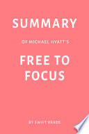 Summary of Michael Hyatt   s Free to Focus by Swift Reads Book