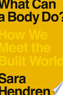 link to What can a body do? : how we meet the built world in the TCC library catalog