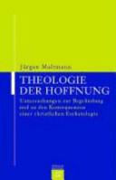Theologie der Hoffnung: Untersuchungen zur Begründung und zu den ...