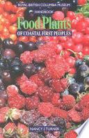 """""""Food Plants of Coastal First Peoples"""" by Nancy J. Turner, Professor of Environmental Studies Nancy J Turner"""